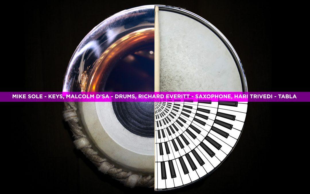 Tabla, Drums, Keys and Saxophone – Richard Everitt, Hari Trivedi, Mike Sole and Malcolm D'sa